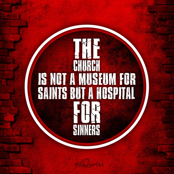 The Church is not a museum for saints, but a hospital for sinners - Morton T. Kelsey