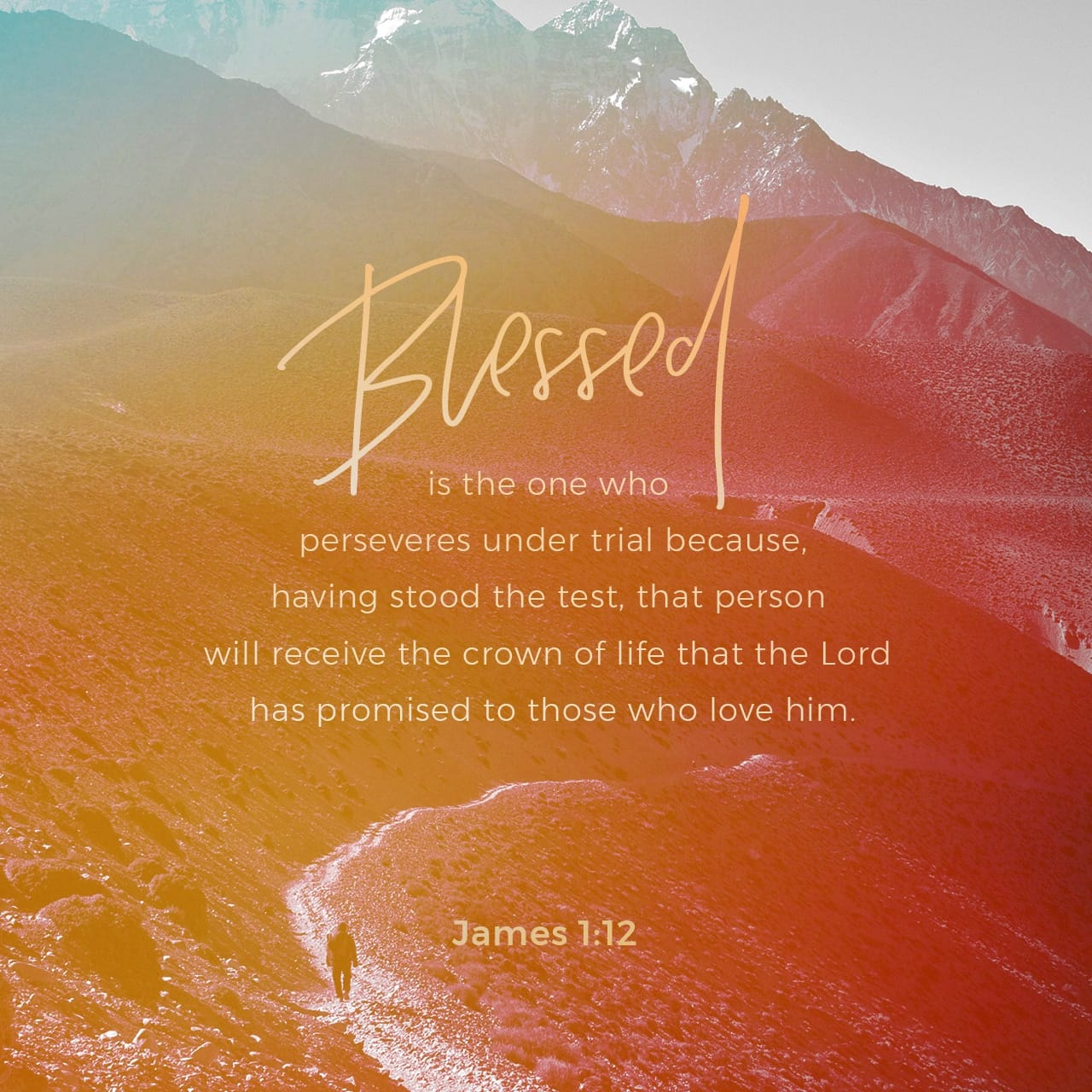 Blessed is the one who perseveres under trial - James 1:12