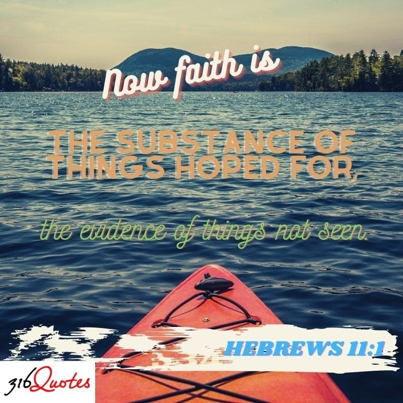 Now Faith Is The Substance Of Things Hoped For, The Evidence Of Things Not Seen - Hebrews 11:1