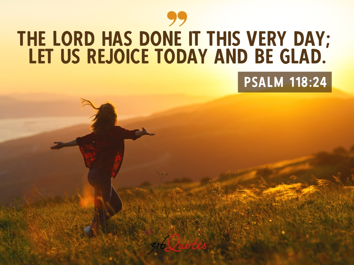 Let Us Rejoice Today And Be Glad - Psalm 118:24
